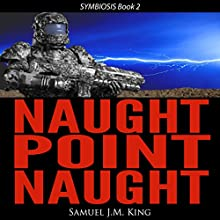 Naught Point Naught: Symbiosis, Book 2 (       UNABRIDGED) by Samuel J. M. King Narrated by Jeffrey S. Fellin