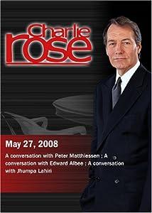 Charlie Rose - Peter Matthiessen/Edward Albee/Jhumpa Lahiri (May 27, 2008)