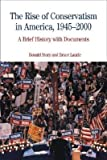 img - for The Rise of Conservatism in America, 1945-2000: A Brief History with Documents   [RISE OF CONSERVATISM IN AMER 1] [Paperback] book / textbook / text book