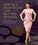 Gertie's brand new Book for Better Sewing:: a contemporary Guide to Couture-Style Sewing Using Basic Vintage methods
