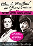 Olivia De Havilland and Joan Fontaine: Twisted Sisters: to Each Her Own