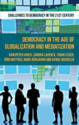 Democracy in the Age of Globalization and Mediatization (Challenges to Democracy in the 21st Century)