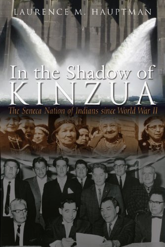 In the Shadow of Kinzua: The Seneca Nation of Indians since World War II (The Iroquois and Their Neighbors)
