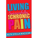 Living Successfully with Chronic Pain ~ Ruth Stella MacLean