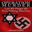 Operation Murder: Lest We Forget The Nazi Killing Machine Audiobook by Aaron Cohen Narrated by Glenn Langohr