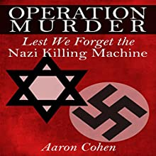 Operation Murder: Lest We Forget The Nazi Killing Machine (       UNABRIDGED) by Aaron Cohen Narrated by Glenn Langohr