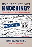 img - for How Hard Are You Knocking? Landing a Job in a Rebounding Economy book / textbook / text book