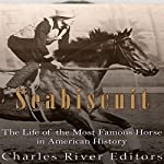 Seabiscuit: The Life of the Most Famous Horse in American History |  Charles River Editors