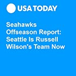 Seahawks Offseason Report: Seattle Is Russell Wilson's Team Now | Lindsay H. Jones
