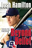Beyond Belief: Finding the Strength to Come Back 1st (first) Edition by Hamilton, Josh published by FaithWords (2008) Hardcover
