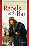 Rebels at the Bar: The Fascinating, Forgotten Stories of Americas First Women Lawyers