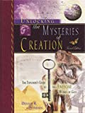 Unlocking the Mysteries of Creation, The Explorer's Guide to the Awesome Works of God, Second Edition
