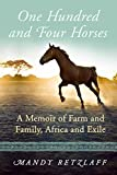 One Hundred and Four Horses: A Memoir of Farm and Family, Africa and Exile