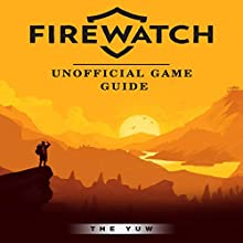 Firewatch Unofficial Game Guide Audiobook by The Yuw Narrated by Trevor Clinger