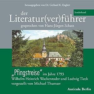 Der Literatur(ver)führer. Pfingstreise im Jahre 1793. Wilhelm Heinrich Wackenroder und Ludwig Tieck - vorgestellt von Michael Thumser Hörbuch