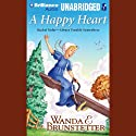 A Happy Heart: Always Trouble Somewhere Series, Book 5 (       UNABRIDGED) by Wanda E. Brunstetter Narrated by Ellen Grafton