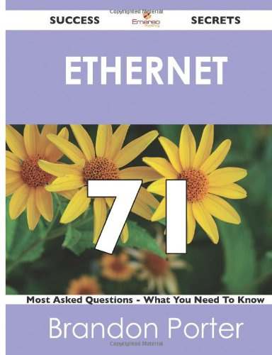 Ethernet 71 Success Secrets: 71 Most Asked Questions on Ethernet (What You Need to Know)