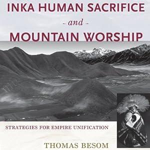 Inka Human Sacrifice and Mountain Worship: Strategies for Empire Unification   [Thomas Besom]