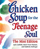 Chicken Soup for the Teenage Soul The Mini Edition (Chicken Soup for the Soul) (0757307183) by Canfield, Jack