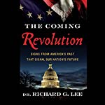 The Coming Revolution: Signs from America's Past That Signal Our Nation's Future | Richard Lee
