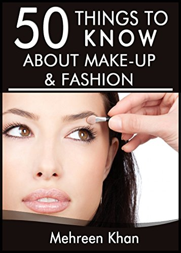 50 Things to Know About Make-Up and Fashion: Tips from a Makeup Artist