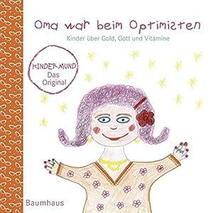 Oma war beim Optimisten. Kinder über Gold, Gott und Vitamine. Kindermund bei Subito.