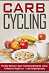Carb Cycling - The Ideal Beginner's G...