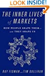 The Inner Lives of Markets: How Peopl...