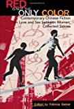 img - for Red Is Not the Only Color: Contemporary Chinese Fiction on Love and Sex between Women, Collected Stories (Asian Voices) book / textbook / text book