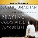 Praying God's Will for Your Life (       UNABRIDGED) by Stormie Omartian Narrated by Stormie Omartian