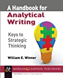 img - for A Handbook for Analytical Writing: Keys to Strategic Thinking (Synthesis Lectures on Professionalism and Career Advancement for Scientists and Engineers) book / textbook / text book