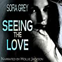 Seeing the Love Audiobook by Sofia Grey Narrated by Hollie Jackson