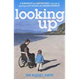 Looking Up: A Humorous and Unflinching Account of Learning to Live Again With Sudden Disabilityby Tim Rushby-Smith