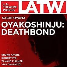 Oyakoshinju: Deathbond  by Sachi Oyama Narrated by Shuko Akune, Jusak Bernhard, Takayo Fischer, Robert Ito, Peter Jacobs