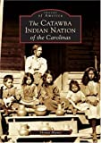 img - for By Thomas Blumer - The Catawba Indian Nation of the Carolinas (SC) (Images of Americ (2004-11-04) [Paperback] book / textbook / text book