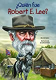�Qui�n fue Robert E. Lee? (�qui�n Fue? / Who Was?) (Spanish Edition)