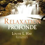 Relaxation profonde | Louise L. Hay