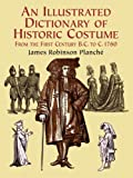 img - for An Illustrated Dictionary of Historic Costume (Dover Fashion and Costumes) book / textbook / text book