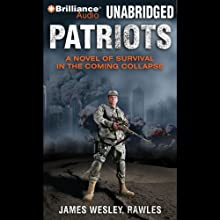 Patriots: A Novel of Survival in the Coming Collapse (       UNABRIDGED) by James Wesley Rawles Narrated by Dick Hill