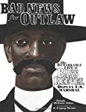 Bad News for Outlaws: The Remarkable Life of Bass Reeves, Deputy U. S. Marshal (Exceptional Social Studies Titles for Intermediate Grades) (Nelson, Vaunda Micheaux)