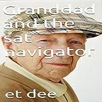 Granddad and the Sat Navigator | Et Dee