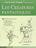 Les Créatures fantastiques : Apprendre à dessiner pas à pas