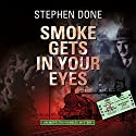 Smoke Gets in Your Eyes Audiobook by Stephen Done Narrated by David Thorpe
