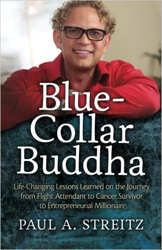 Blue-Collar Buddha: Life Changing Lessons Learned on the Journey from Flight Attendant to Cancer Survivor to Entrepreneurial Millionaire