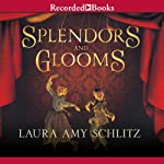 Splendors and Glooms | Laura Amy Schlitz
