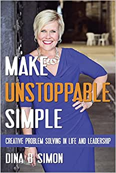 Make Unstoppable Simple: Creative Problem Solving In Life And Leadership