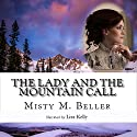 The Lady and the Mountain Call: Mountain Dreams Series, Book 5 Audiobook by Misty M. Beller Narrated by Lisa Kelly