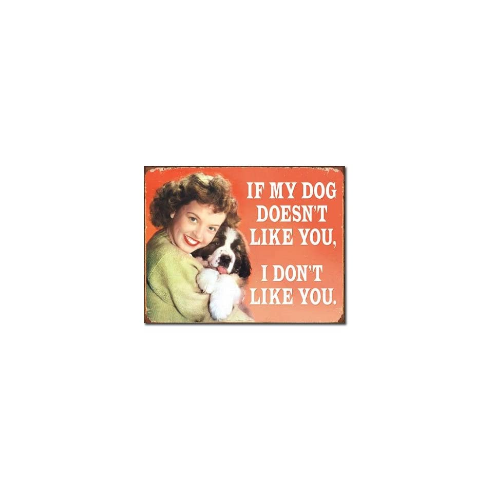 If My Dog Doesnt Like You I Dont Like You Tin Sign 13 x 16in