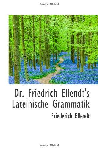 Dr. Friedrich Ellendt'S Lateinische Grammatik