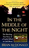 Brian McDonald In the Middle of the Night: The Shocking True Story of a Family Killed in Cold Blood (St. Martin's True Crime Library)